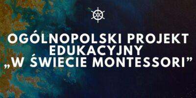 """Ogólnopolski projekt Edukacyjny """"W świecie Montessori"""""""